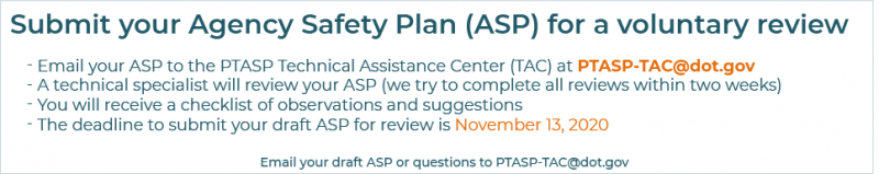 Submit your Agency Safety Plan (ASP) for a voluntary review by emailing it to PTASP-TAC@dot.gov.